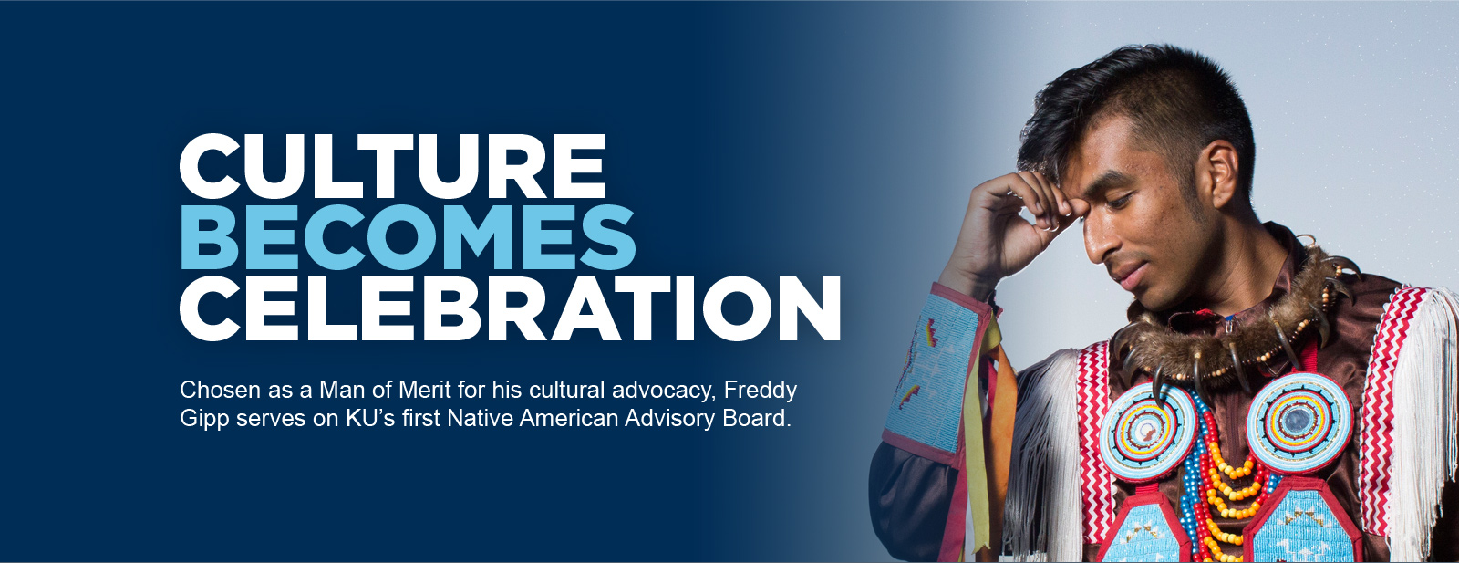 Chosen as a Man of Merit for his cultural advocacy, Freddy Gipp serves on KU's first Native American Advisory Board.